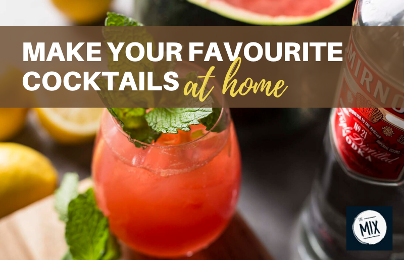 Make Your Favourite Cocktails.. At Home!